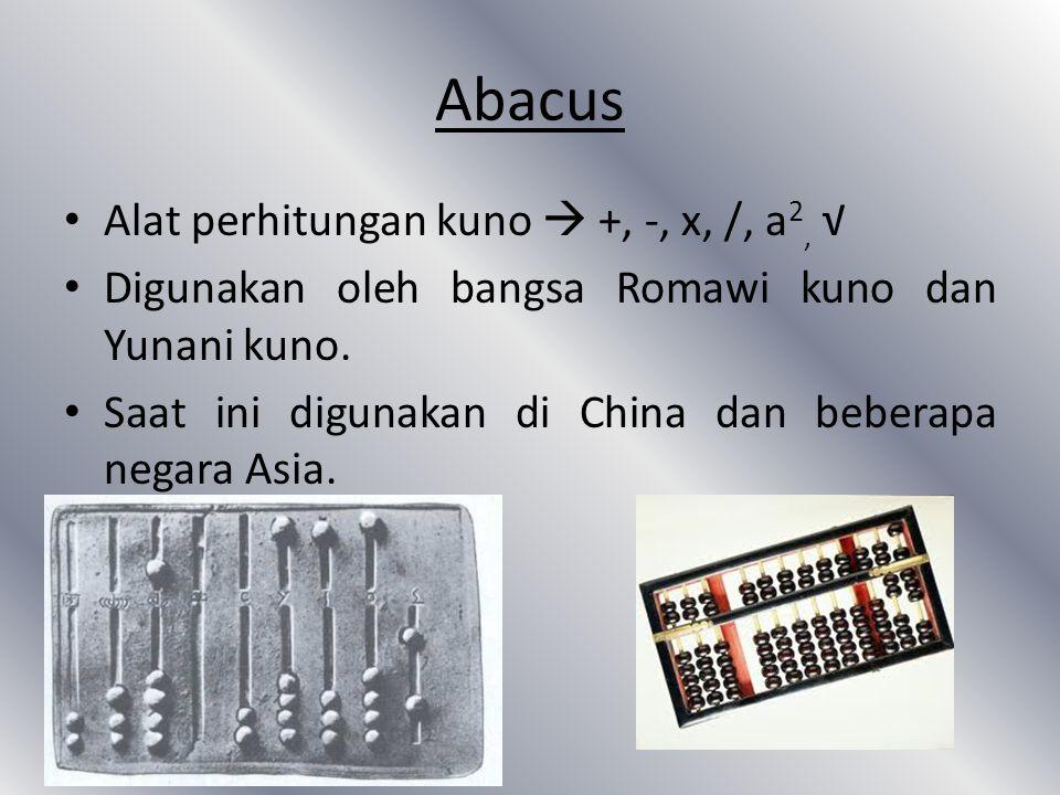 Abacus Alat perhitungan kuno  +, -, x, /, a2, √