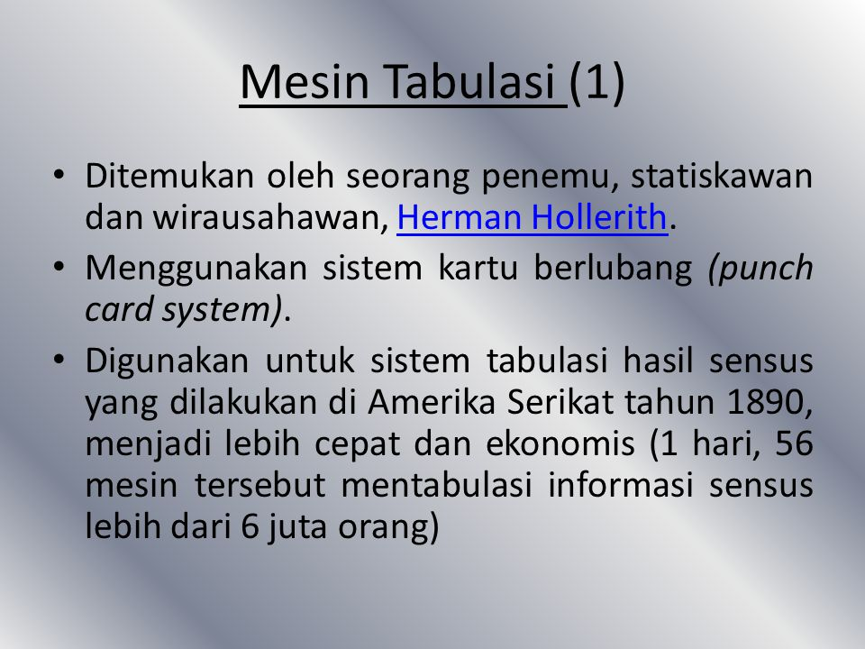 Mesin Tabulasi (1) Ditemukan oleh seorang penemu, statiskawan dan wirausahawan, Herman Hollerith.