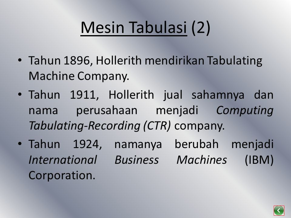 Mesin Tabulasi (2) Tahun 1896, Hollerith mendirikan Tabulating Machine Company.