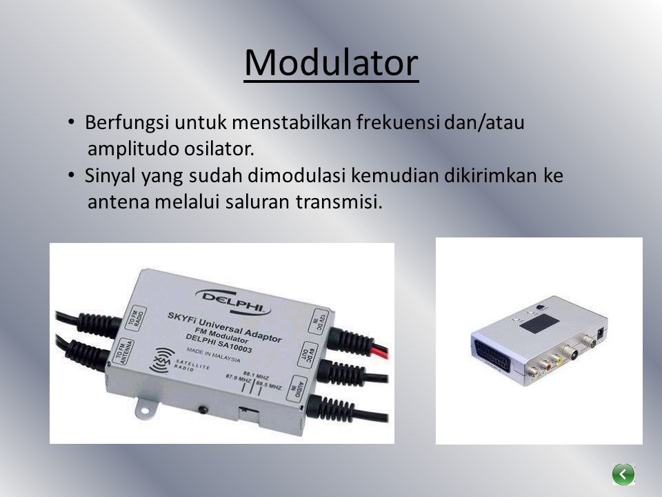 Modulator Berfungsi untuk menstabilkan frekuensi dan/atau