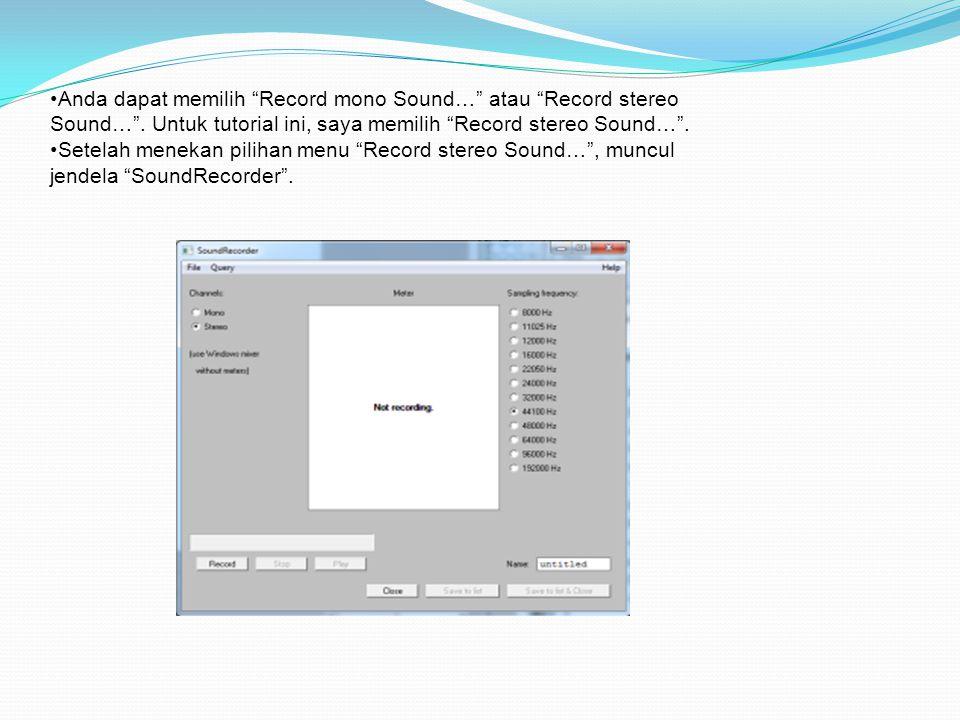 Anda dapat memilih Record mono Sound… atau Record stereo Sound…