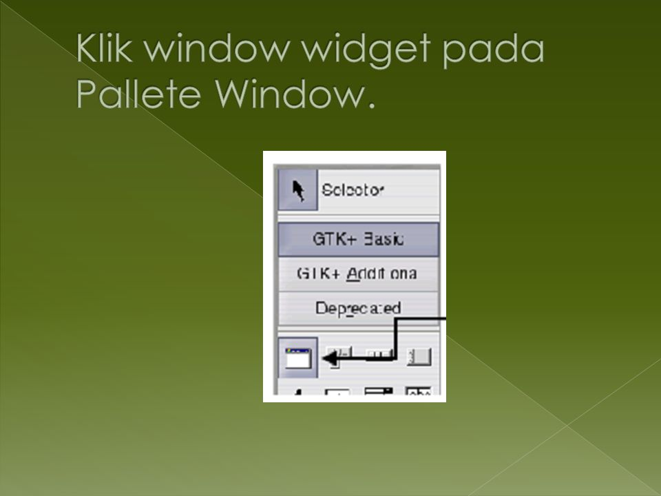 Klik window widget pada Pallete Window.
