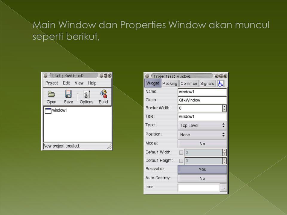 Main Window dan Properties Window akan muncul seperti berikut,