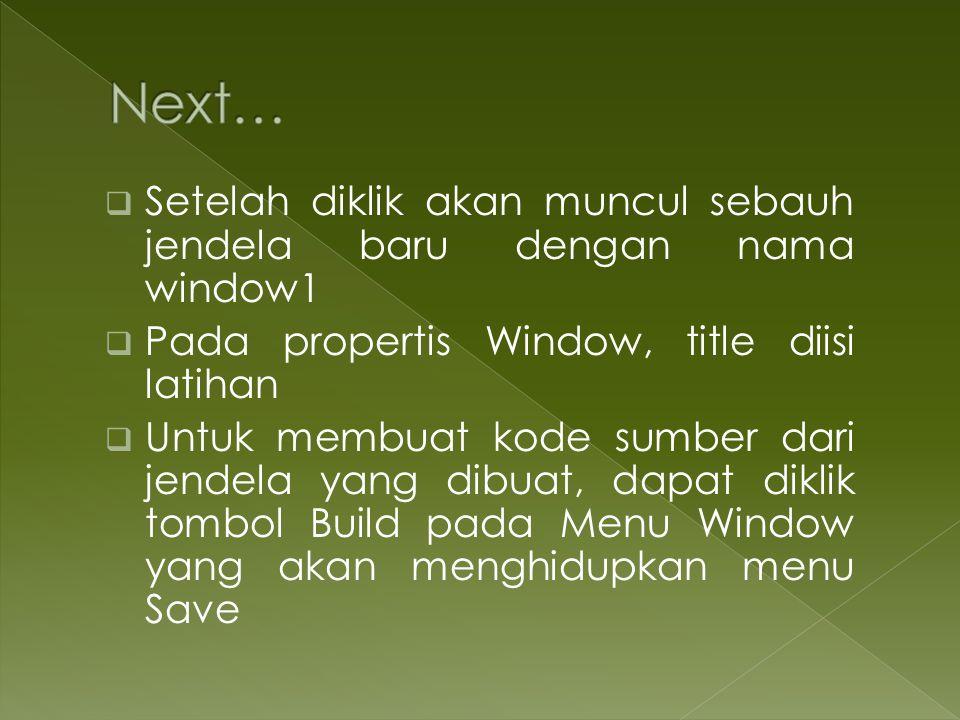 Next… Setelah diklik akan muncul sebauh jendela baru dengan nama window1. Pada propertis Window, title diisi latihan.