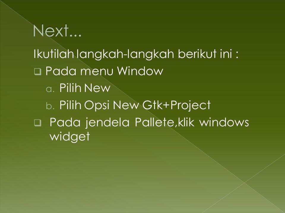Next... Ikutilah langkah-langkah berikut ini : Pada menu Window
