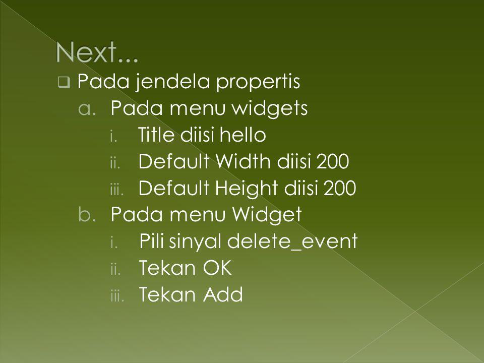 Next... Pada jendela propertis Pada menu widgets Title diisi hello