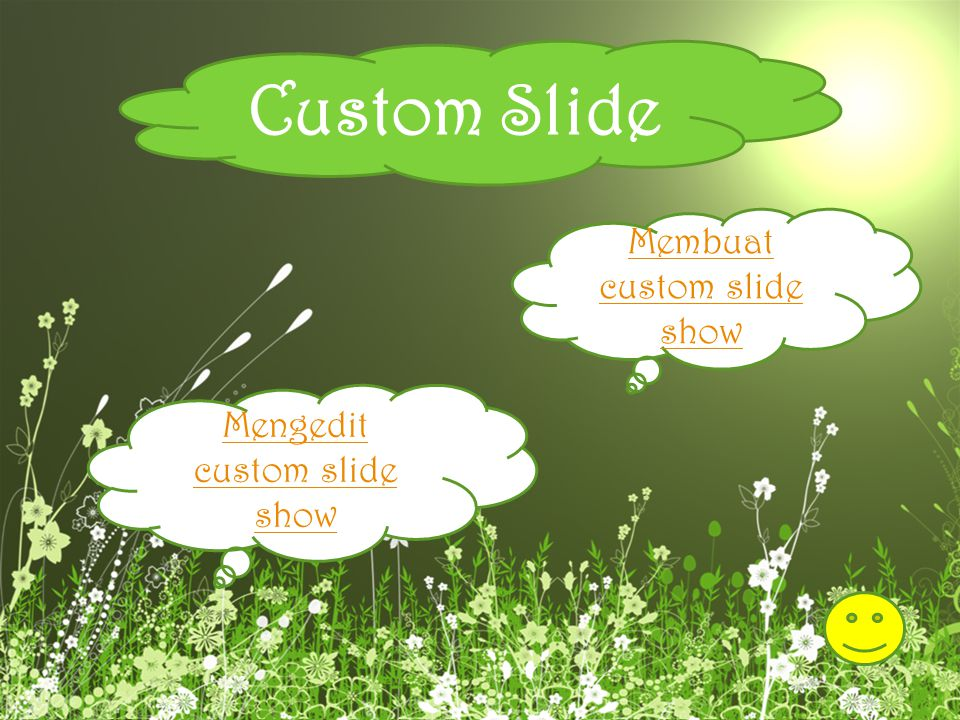 Custom Slide Membuat custom slide show Mengedit custom slide show