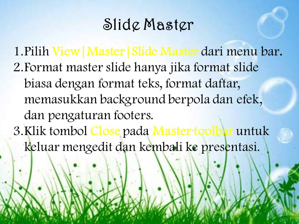 Slide Master Pilih View|Master|Slide Master dari menu bar.
