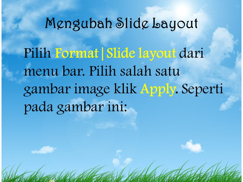 Mengubah Slide Layout Pilih Format|Slide layout dari menu bar.
