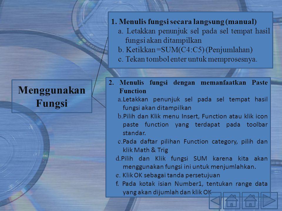Menggunakan Fungsi 1. Menulis fungsi secara langsung (manual)