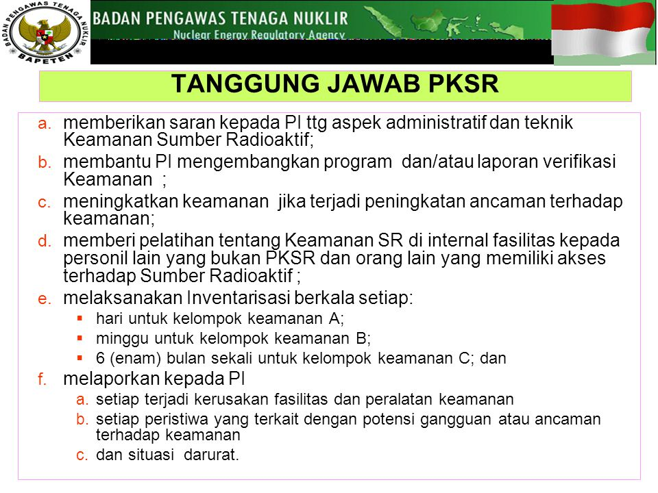 TANGGUNG JAWAB PKSR memberikan saran kepada PI ttg aspek administratif dan teknik Keamanan Sumber Radioaktif;