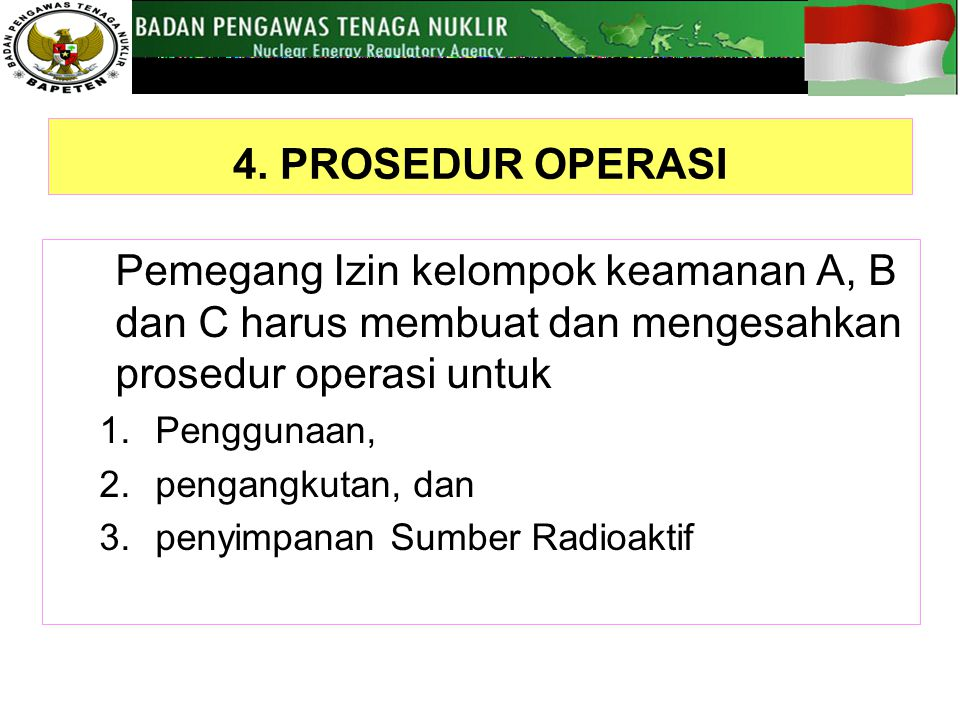 4. PROSEDUR OPERASI Pemegang Izin kelompok keamanan A, B dan C harus membuat dan mengesahkan prosedur operasi untuk.