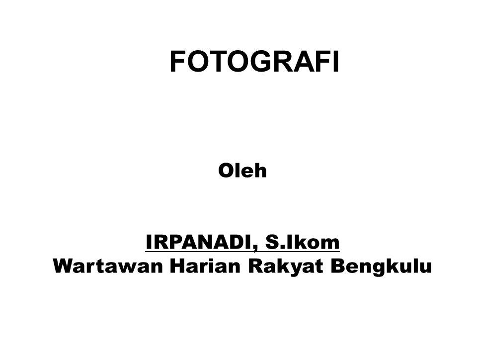 Oleh IRPANADI, S.Ikom Wartawan Harian Rakyat Bengkulu