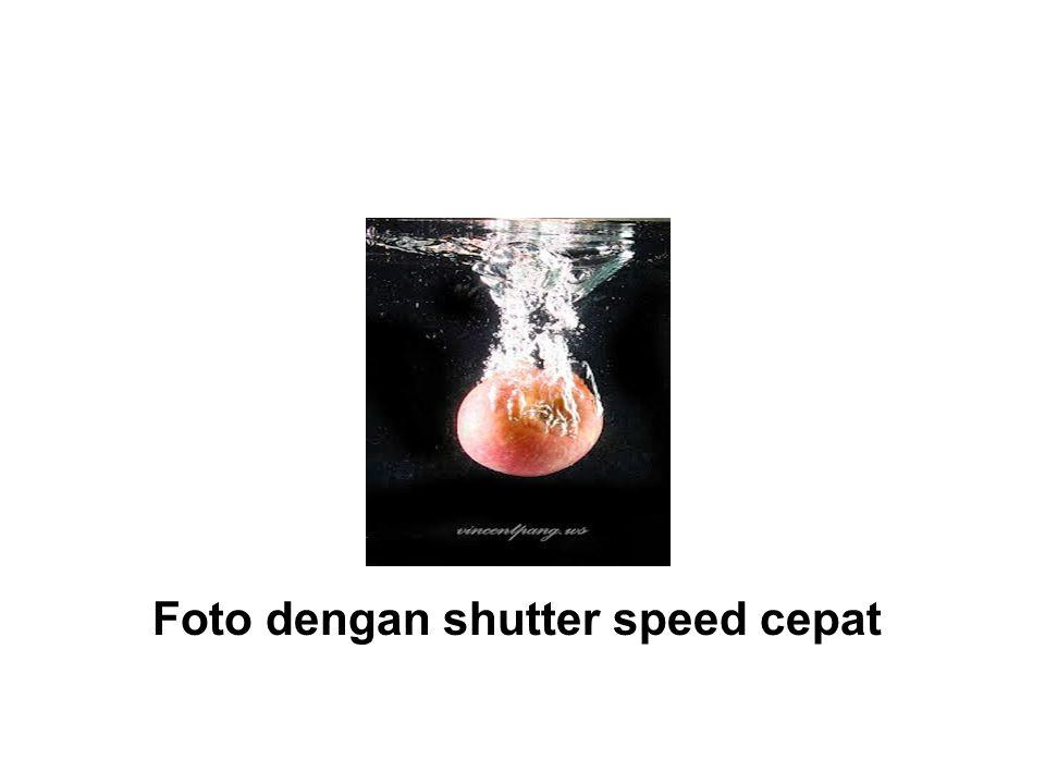 Foto dengan shutter speed cepat