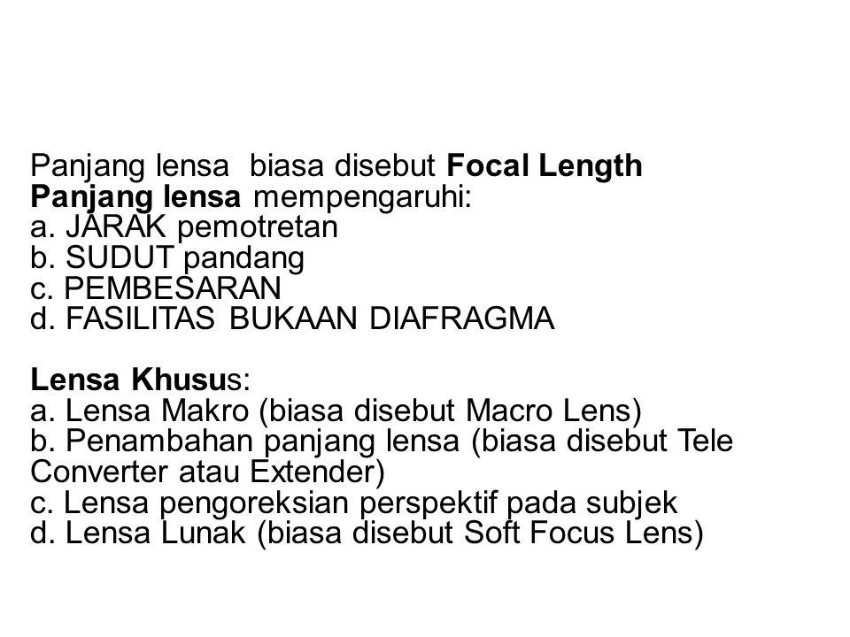 Panjang lensa biasa disebut Focal Length Panjang lensa mempengaruhi: a