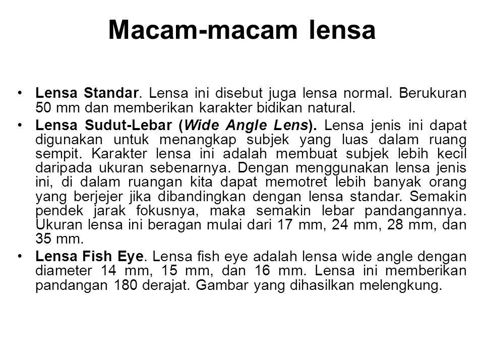 Macam-macam lensa Lensa Standar. Lensa ini disebut juga lensa normal. Berukuran 50 mm dan memberikan karakter bidikan natural.