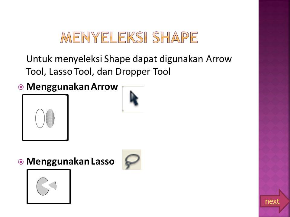Menyeleksi Shape Untuk menyeleksi Shape dapat digunakan Arrow Tool, Lasso Tool, dan Dropper Tool. Menggunakan Arrow.