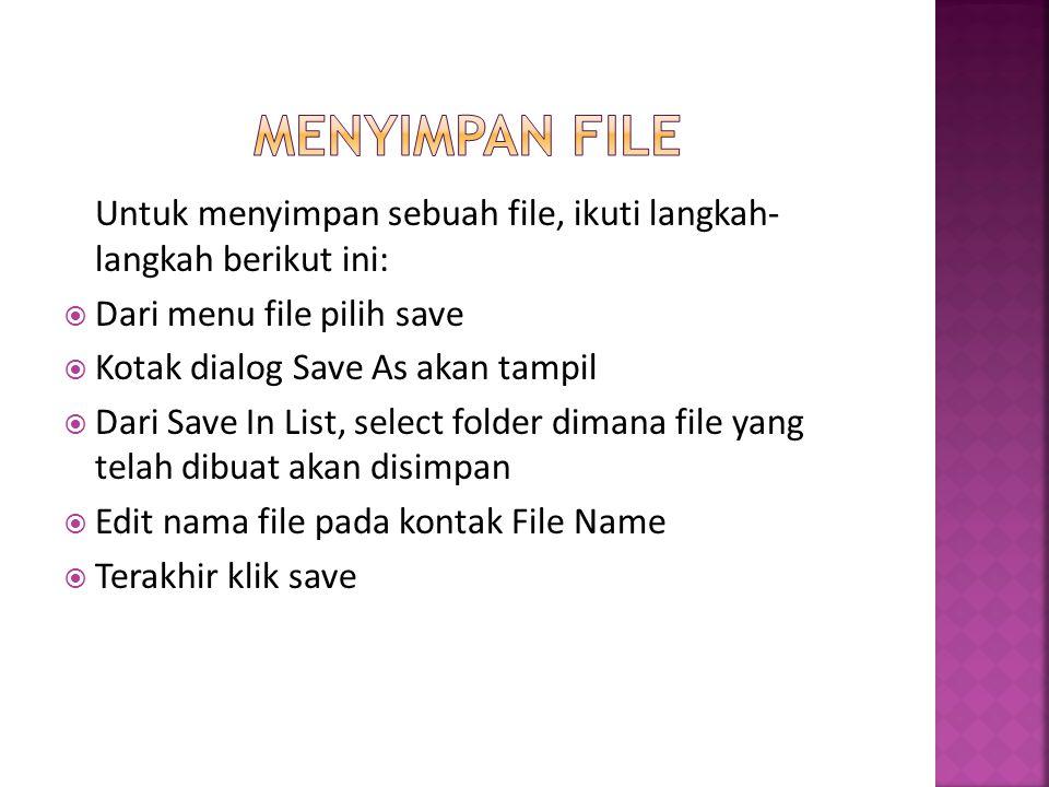 Menyimpan file Untuk menyimpan sebuah file, ikuti langkah- langkah berikut ini: Dari menu file pilih save.