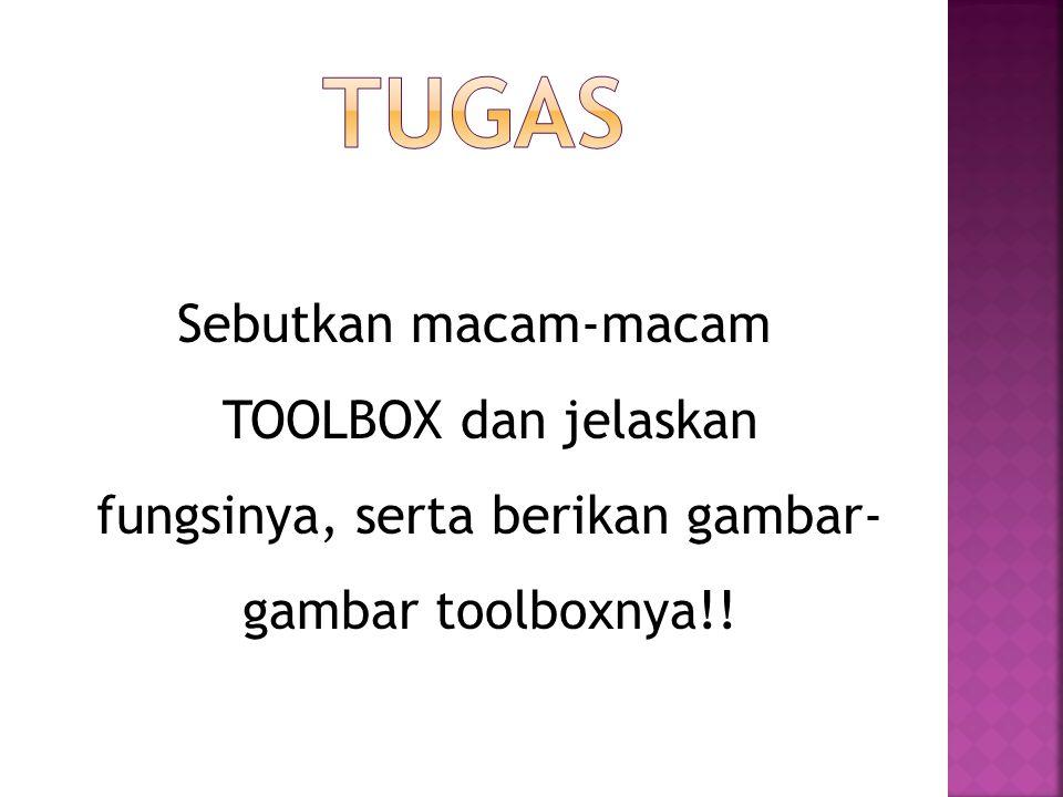TUGAS Sebutkan macam-macam TOOLBOX dan jelaskan fungsinya, serta berikan gambar- gambar toolboxnya!!