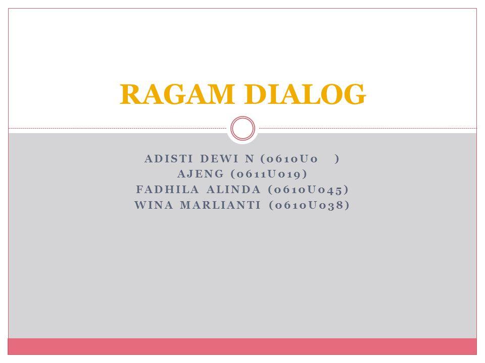 RAGAM DIALOG ADISTI DEWI N (0610U0 ) AJENG (0611U019)