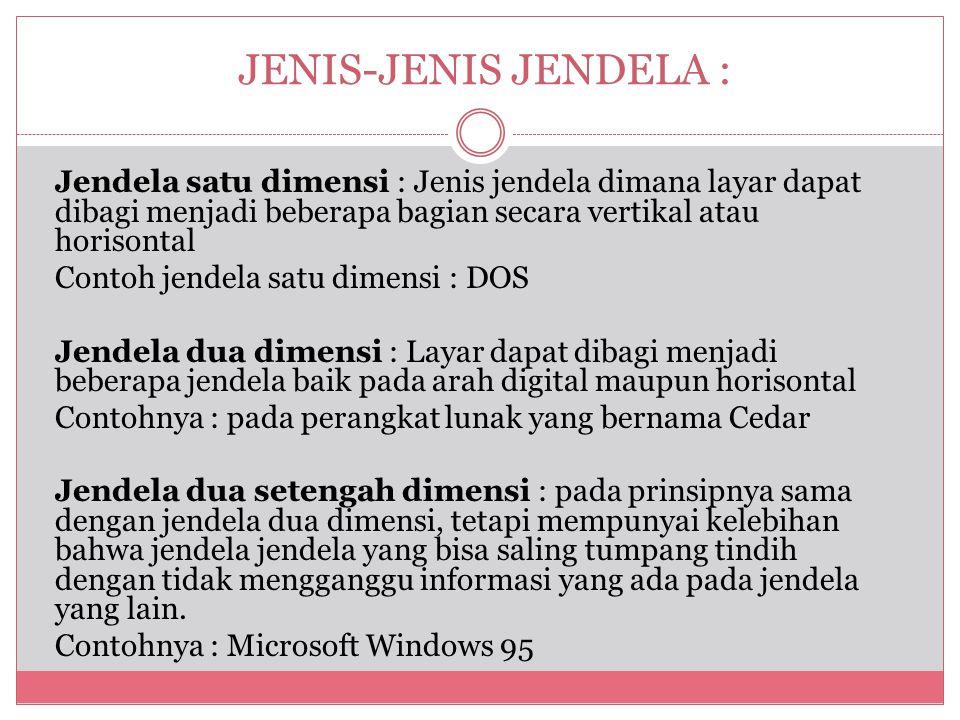 JENIS-JENIS JENDELA : Jendela satu dimensi : Jenis jendela dimana layar dapat dibagi menjadi beberapa bagian secara vertikal atau horisontal.