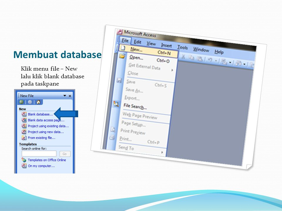 Membuat database Klik menu file – New lalu klik blank database pada taskpane