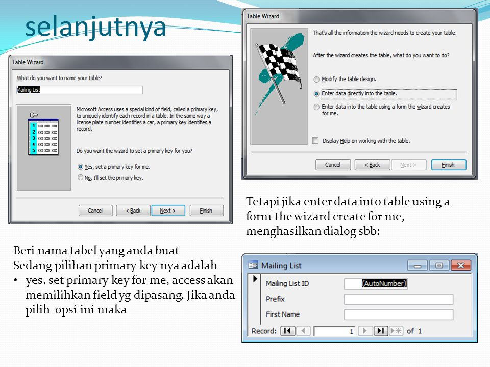 selanjutnya Tetapi jika enter data into table using a form the wizard create for me, menghasilkan dialog sbb: