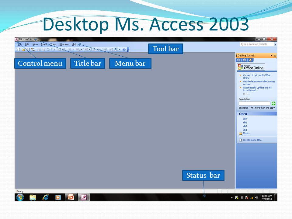 Desktop Ms. Access 2003 Tool bar Control menu Title bar Menu bar
