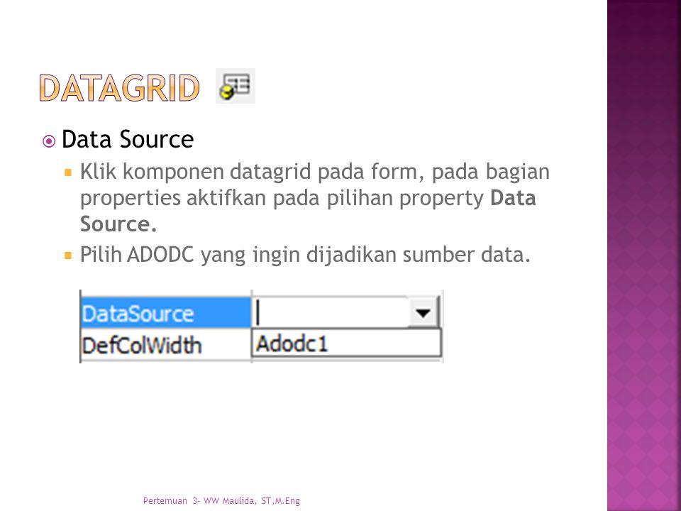 datagrid Data Source. Klik komponen datagrid pada form, pada bagian properties aktifkan pada pilihan property Data Source.
