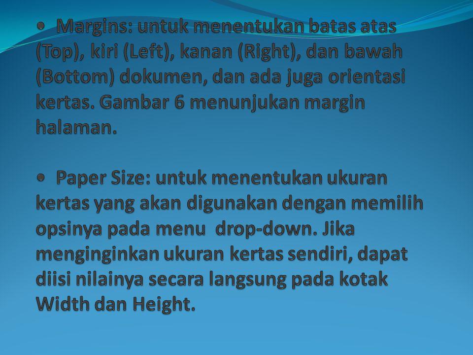 • Margins: untuk menentukan batas atas (Top), kiri (Left), kanan (Right), dan bawah (Bottom) dokumen, dan ada juga orientasi kertas.