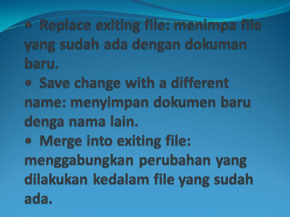 • Replace exiting file: menimpa file yang sudah ada dengan dokuman baru.