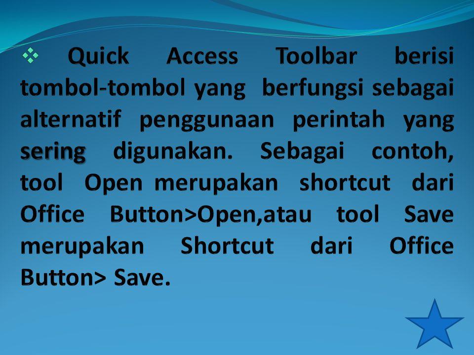 Quick Access Toolbar berisi tombol-tombol yang berfungsi sebagai alternatif penggunaan perintah yang sering digunakan.