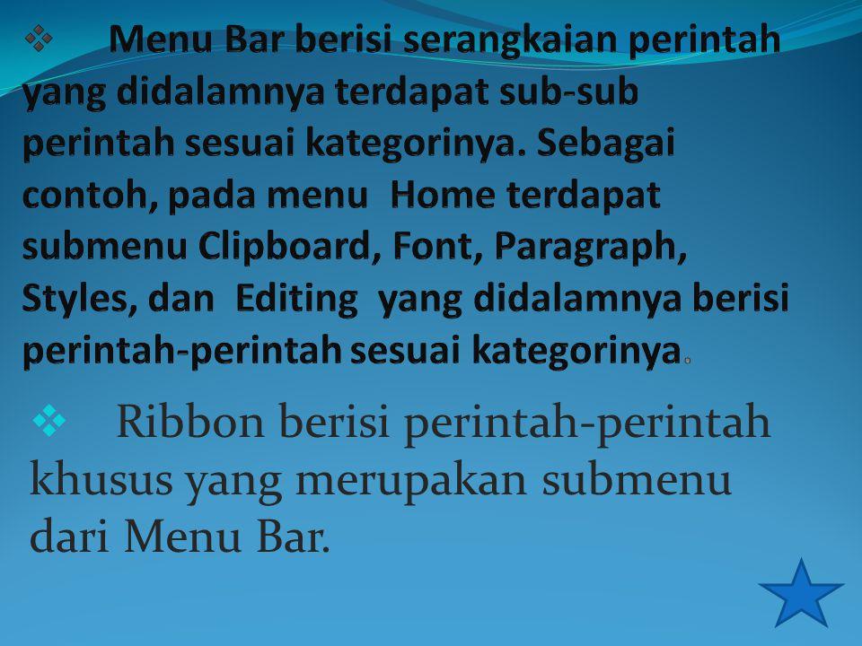 Menu Bar berisi serangkaian perintah yang didalamnya terdapat sub-sub perintah sesuai kategorinya. Sebagai contoh, pada menu Home terdapat submenu Clipboard, Font, Paragraph, Styles, dan Editing yang didalamnya berisi perintah-perintah sesuai kategorinya.