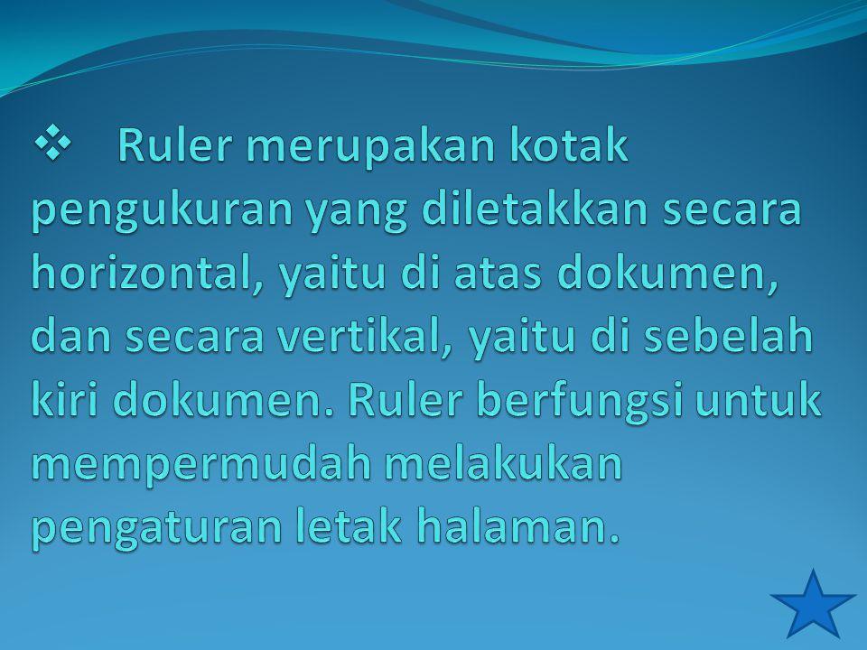 Ruler merupakan kotak pengukuran yang diletakkan secara horizontal, yaitu di atas dokumen, dan secara vertikal, yaitu di sebelah kiri dokumen.