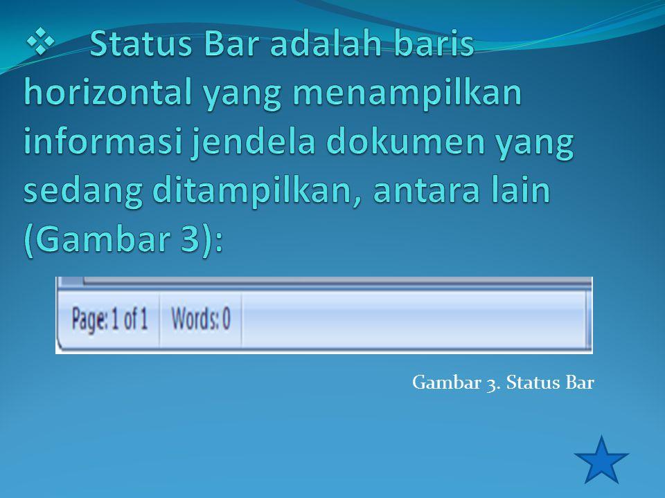 Status Bar adalah baris horizontal yang menampilkan informasi jendela dokumen yang sedang ditampilkan, antara lain (Gambar 3):