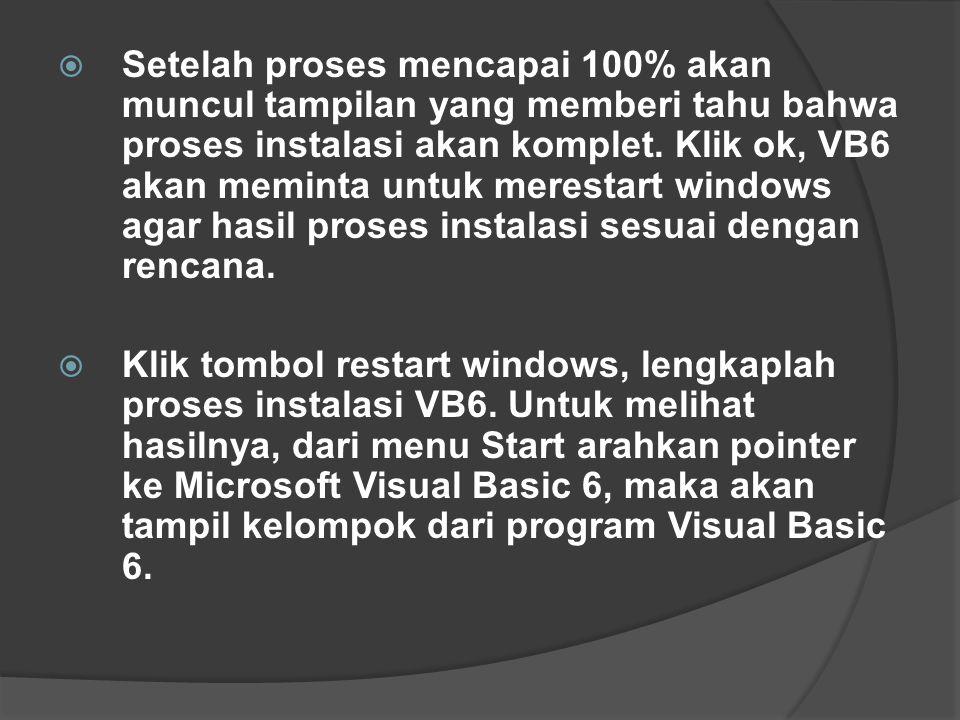 Setelah proses mencapai 100% akan muncul tampilan yang memberi tahu bahwa proses instalasi akan komplet. Klik ok, VB6 akan meminta untuk merestart windows agar hasil proses instalasi sesuai dengan rencana.