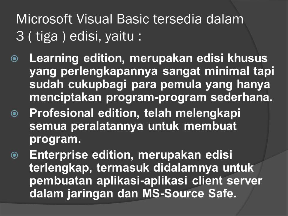 Microsoft Visual Basic tersedia dalam 3 ( tiga ) edisi, yaitu :