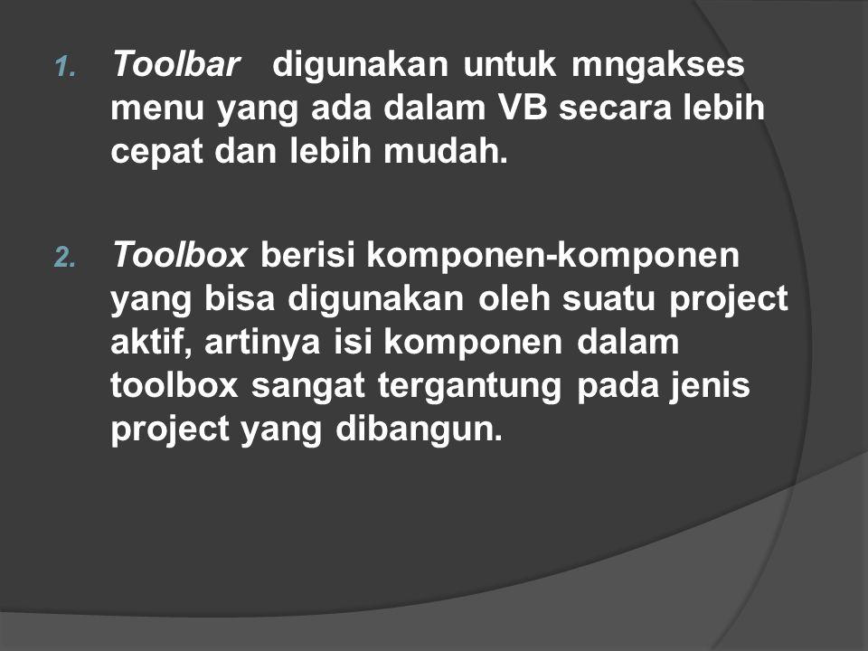 Toolbar digunakan untuk mngakses menu yang ada dalam VB secara lebih cepat dan lebih mudah.