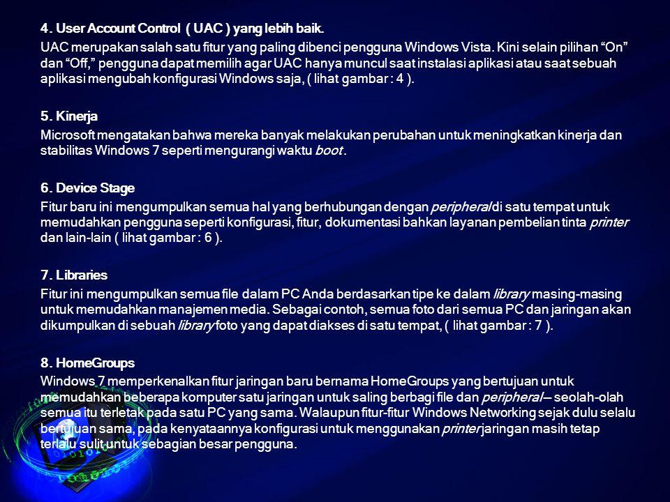 4. User Account Control ( UAC ) yang lebih baik.