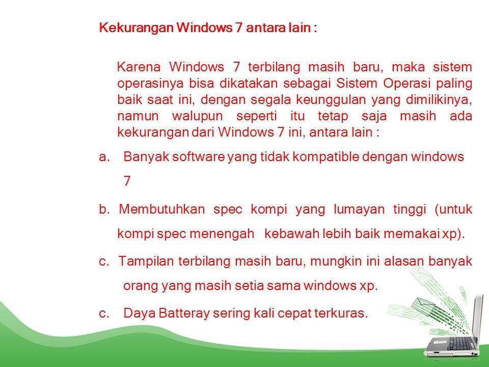 Kekurangan Windows 7 antara lain :