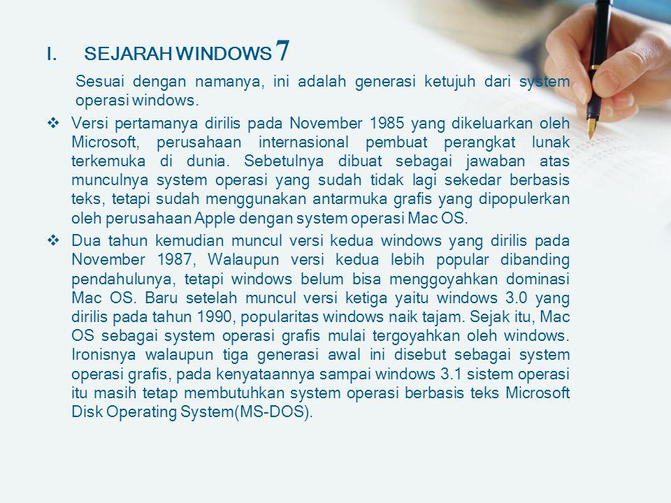 SEJARAH WINDOWS 7 Sesuai dengan namanya, ini adalah generasi ketujuh dari system operasi windows.