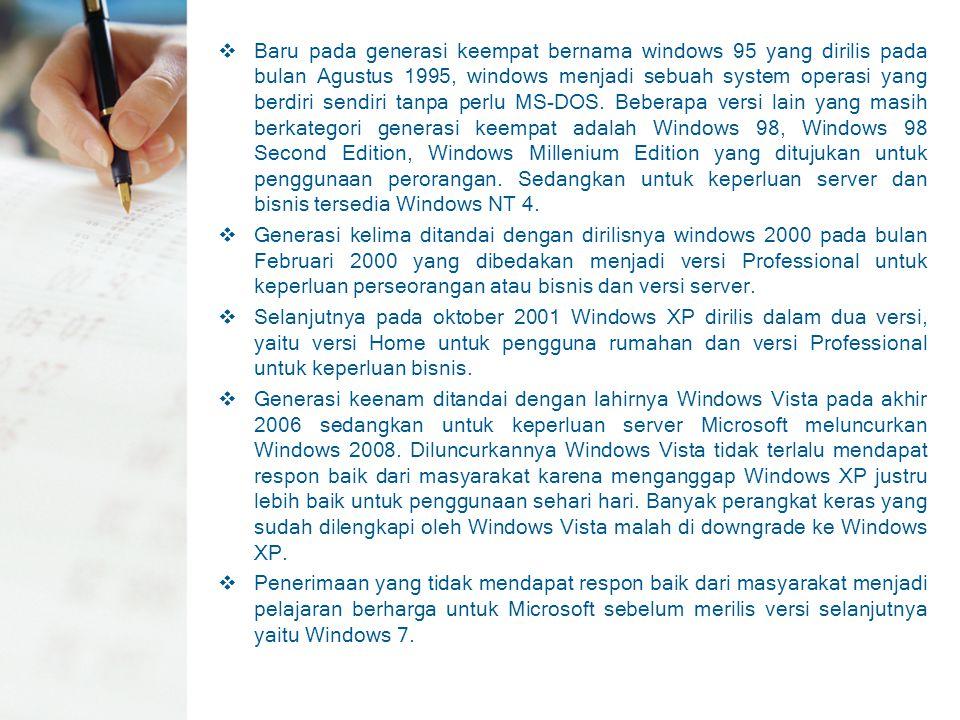Baru pada generasi keempat bernama windows 95 yang dirilis pada bulan Agustus 1995, windows menjadi sebuah system operasi yang berdiri sendiri tanpa perlu MS-DOS. Beberapa versi lain yang masih berkategori generasi keempat adalah Windows 98, Windows 98 Second Edition, Windows Millenium Edition yang ditujukan untuk penggunaan perorangan. Sedangkan untuk keperluan server dan bisnis tersedia Windows NT 4.