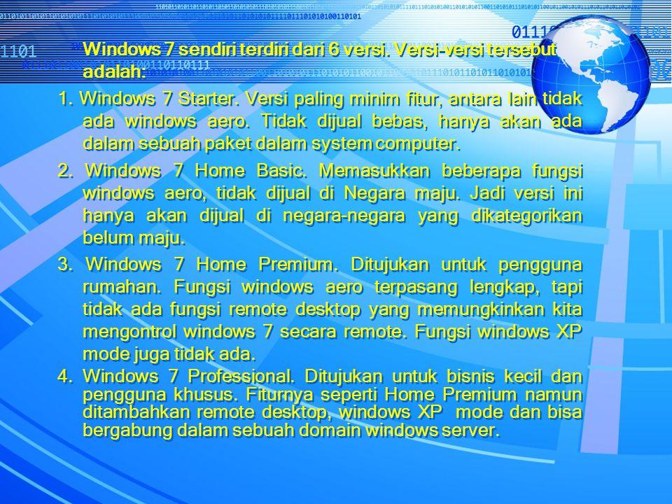 Windows 7 sendiri terdiri dari 6 versi. Versi-versi tersebut adalah: 1