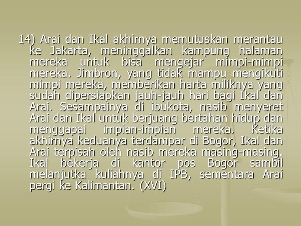 14) Arai dan Ikal akhirnya memutuskan merantau ke Jakarta, meninggalkan kampung halaman mereka untuk bisa mengejar mimpi-mimpi mereka.