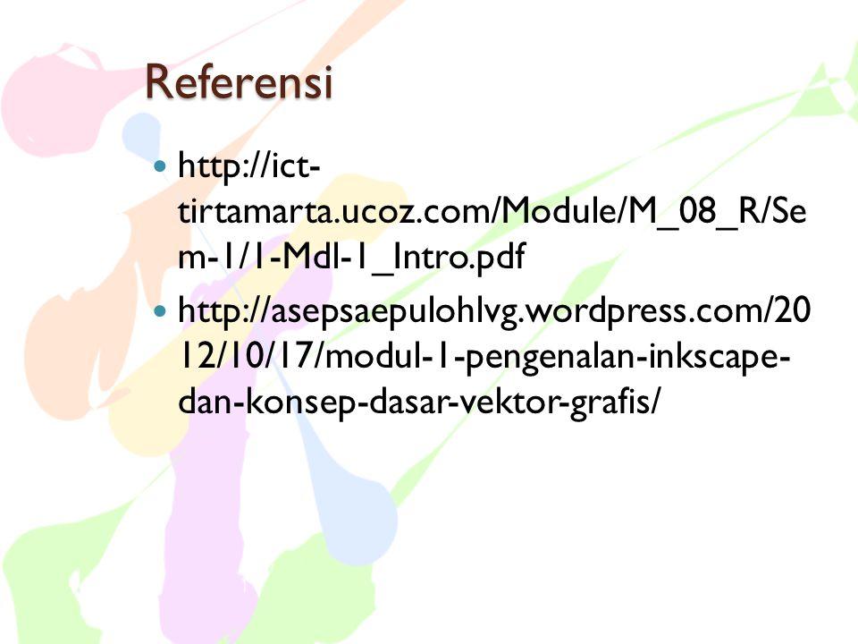 Referensi http://ict- tirtamarta.ucoz.com/Module/M_08_R/Se m-1/1-Mdl-1_Intro.pdf.