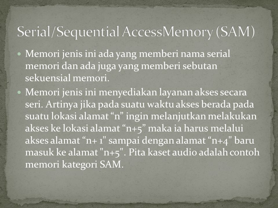 Serial/Sequential AccessMemory (SAM)