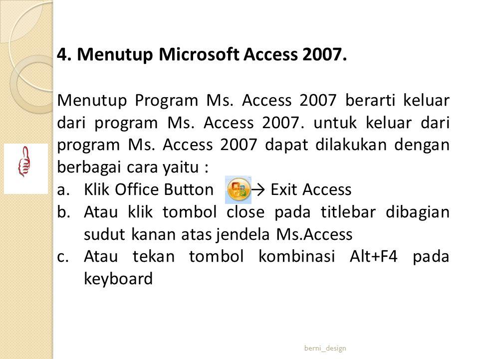 4. Menutup Microsoft Access 2007.