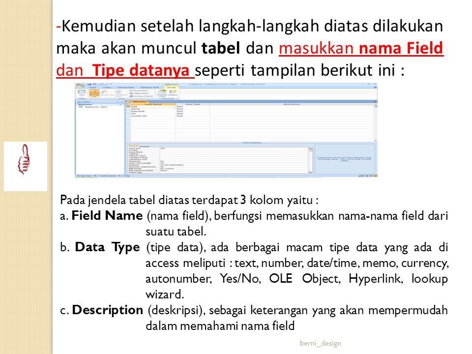 -Kemudian setelah langkah-langkah diatas dilakukan maka akan muncul tabel dan masukkan nama Field dan Tipe datanya seperti tampilan berikut ini :