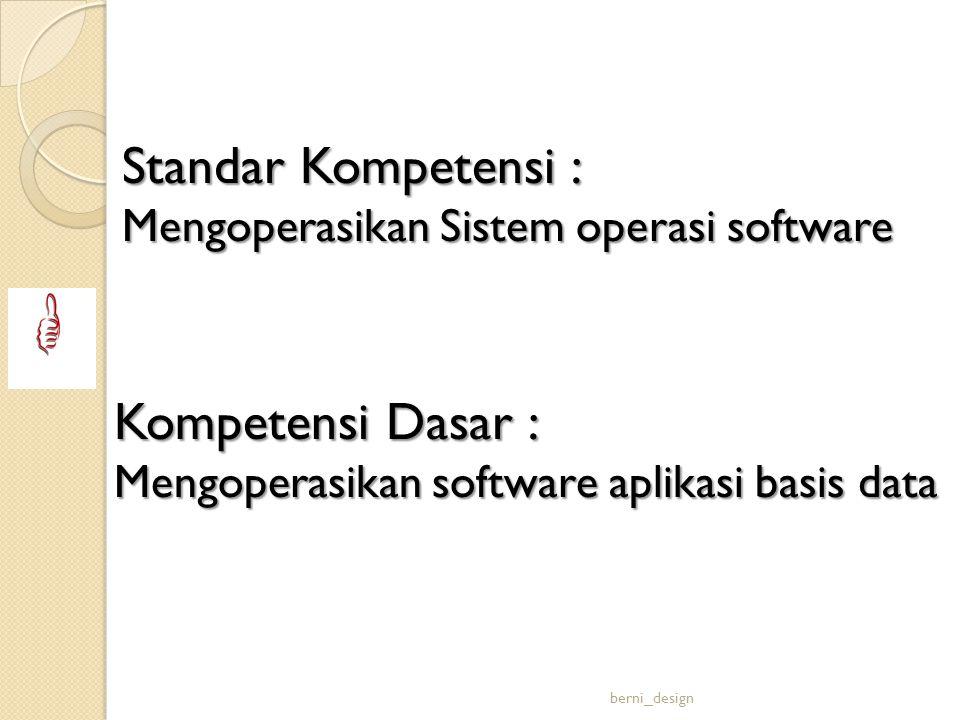 Standar Kompetensi : Mengoperasikan Sistem operasi software