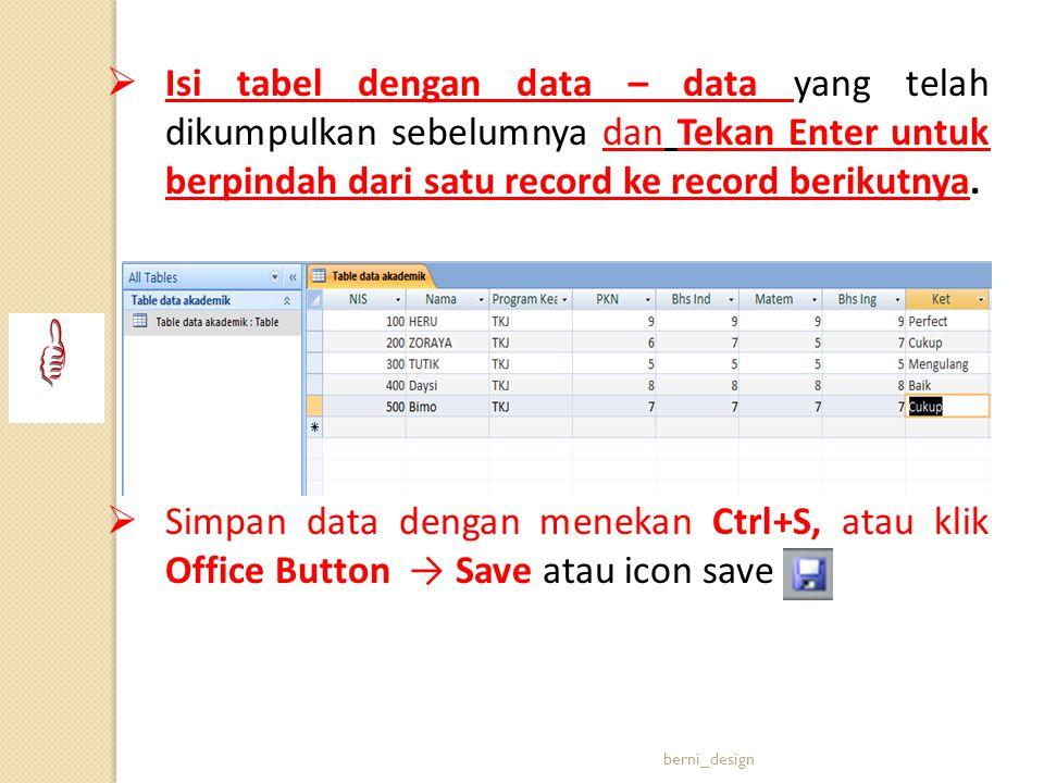 Isi tabel dengan data – data yang telah dikumpulkan sebelumnya dan Tekan Enter untuk berpindah dari satu record ke record berikutnya.